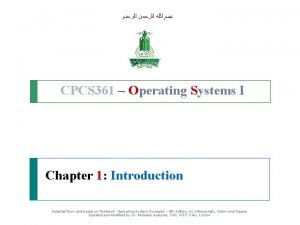 CPCS 361 Operating Systems I Chapter 1 Introduction