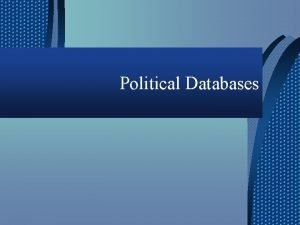 Political Databases Political databases also known as voter