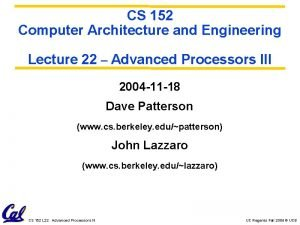 CS 152 Computer Architecture and Engineering Lecture 22