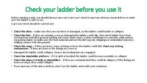 Check your ladder before you use it Before