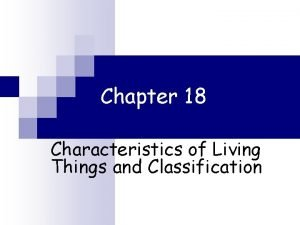Chapter 18 Characteristics of Living Things and Classification
