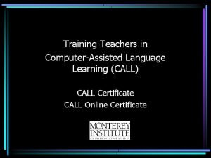 Training Teachers in ComputerAssisted Language Learning CALL CALL