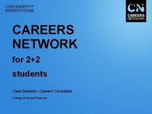 CAREERS NETWORK for 22 students Clare Dawson Careers