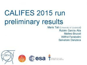 CALIFES 2015 run preliminary results Maris Tali University