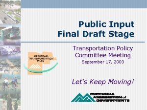 Public Input Final Draft Stage Transportation Policy Committee