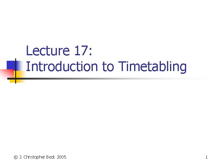 Lecture 17 Introduction to Timetabling J Christopher Beck