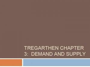 TREGARTHEN CHAPTER 3 DEMAND SUPPLY Key Definitions Demand