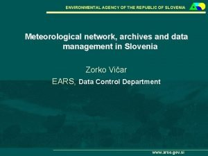 ENVIRONMENTAL AGENCY OF THE REPUBLIC OF SLOVENIA Meteorological