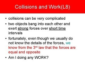 Collisions and WorkL 8 collisions can be very