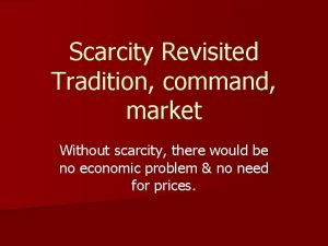 Scarcity Revisited Tradition command market Without scarcity there