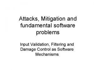 Attacks Mitigation and fundamental software problems Input Validation