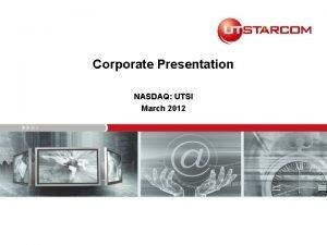 Corporate Presentation NASDAQ UTSI March 2012 Disclosure Forward