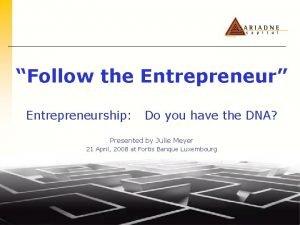 Follow the Entrepreneur Entrepreneurship Do you have the
