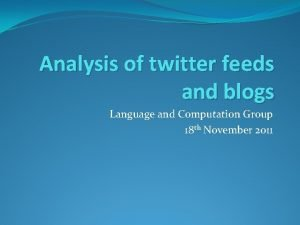Analysis of twitter feeds and blogs Language and