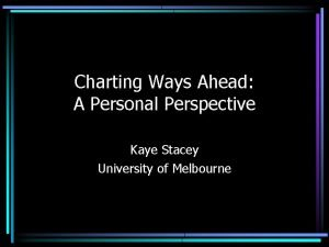 Charting Ways Ahead A Personal Perspective Kaye Stacey