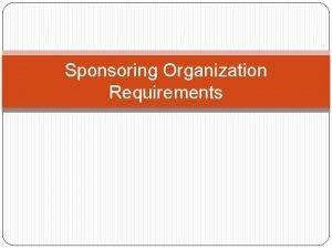 Sponsoring Organization Requirements Agenda Monitoring Preoperational visits Site