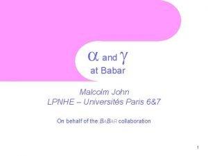 and g at Babar Malcolm John LPNHE Universits