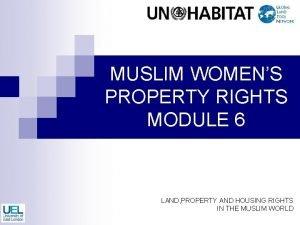 MUSLIM WOMENS PROPERTY RIGHTS MODULE 6 LAND PROPERTY