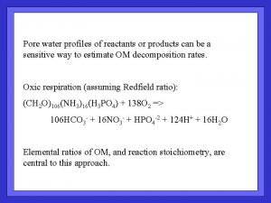 Pore water profiles of reactants or products can