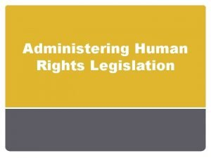 Administering Human Rights Legislation Human Rights Commissions Each