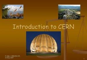 Introduction to CERN F Hahn CERN PHDT 1