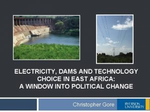 ELECTRICITY DAMS AND TECHNOLOGY CHOICE IN EAST AFRICA