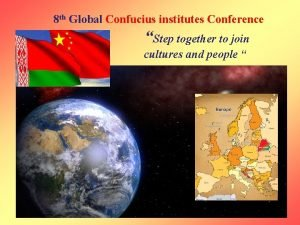 8 th Global Confucius institutes Conference Step together