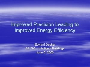 Improved Precision Leading to Improved Energy Efficiency Edward