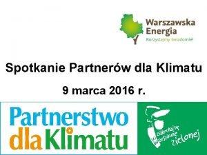 Spotkanie Partnerw dla Klimatu 9 marca 2016 r