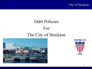 Cityof of Stockton Debt Policies For The City