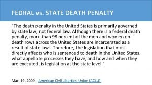 FEDRAL vs STATE DEATH PENALTY The death penalty