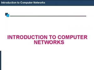 Introduction to Computer Networks INTRODUCTION TO COMPUTER NETWORKS
