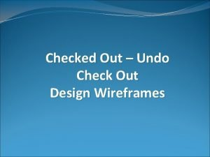 Checked Out Undo Check Out Design Wireframes Frame