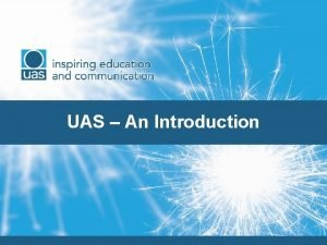 UAS An Introduction WHY UAS Not enough undergraduates