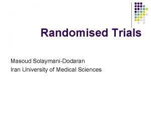 Randomised Trials Masoud SolaymaniDodaran Iran University of Medical