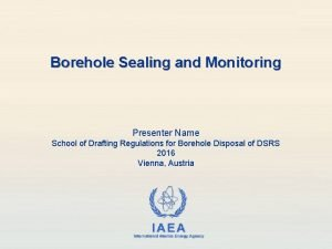 Borehole Sealing and Monitoring Presenter Name School of