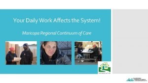 Your Daily Work Affects the System Maricopa Regional