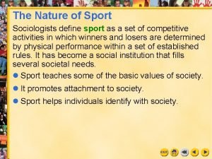 The Nature of Sport Sociologists define sport as