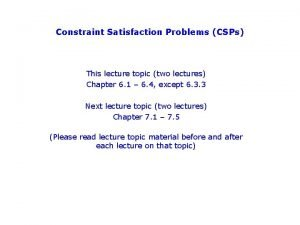 Constraint Satisfaction Problems CSPs This lecture topic two