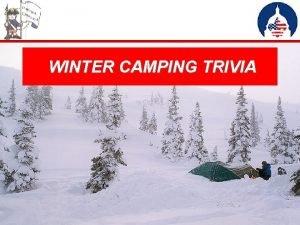 WINTER CAMPING TRIVIA Winter Camping Myth True or