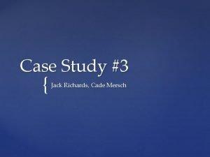 Case Study 3 Jack Richards Cade Mersch Phoebe