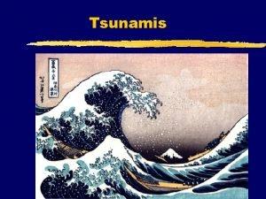 Tsunamis What is a tsunami z A tsunami