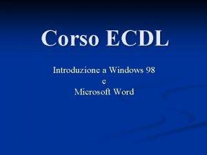 Corso ECDL Introduzione a Windows 98 e Microsoft
