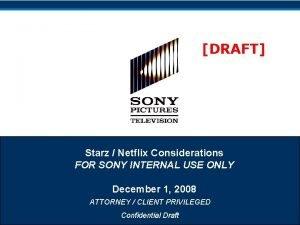DRAFT Starz Netflix Considerations FOR SONY INTERNAL USE