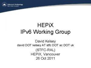 HEPi X IPv 6 Working Group David Kelsey