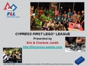 CYPRESS FIRST LEGO LEAGUE Presented by Eric Charlene