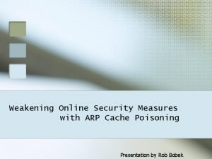 Weakening Online Security Measures with ARP Cache Poisoning