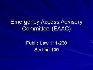 Emergency Access Advisory Committee EAAC Public Law 111