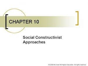 CHAPTER 10 Social Constructivist Approaches 2009 Mc GrawHill