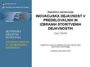 Statistino raziskovanje INOVACIJSKA DEJAVNOST V PREDELOVALNIH IN IZBRANIH